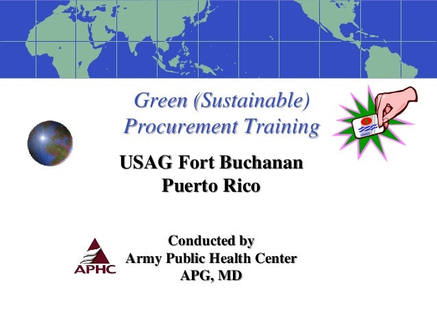 Green (Sustainable) Procurement Training USAG Fort Buchanan Puerto Rico Conducted by Army Public Health Center APG, MD