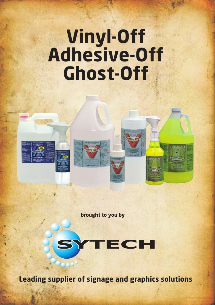Vinyl-Off         Adhesive-Off          Ghost-Off                      brought to you by               SYTECH  Leading sup...