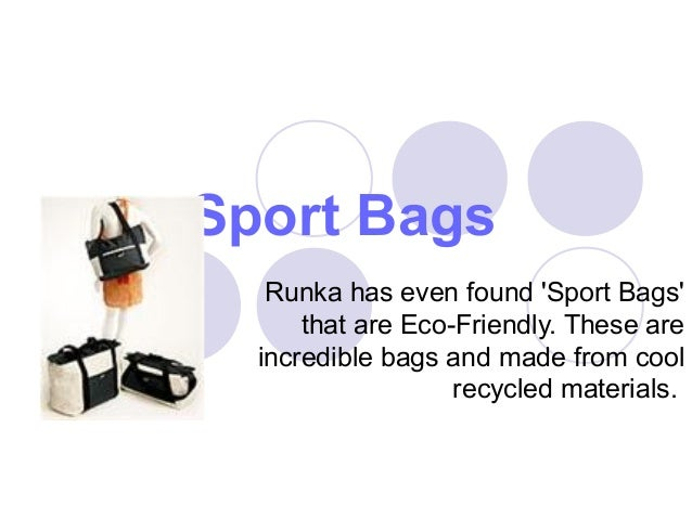 Sport Bags Runka has even found 'Sport Bags' that are Eco-Friendly. These are incredible bags and made from cool recycled ...