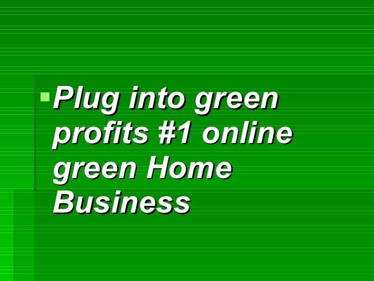 <ul><li>Plug into green profits #1 online green Home Business </li></ul>