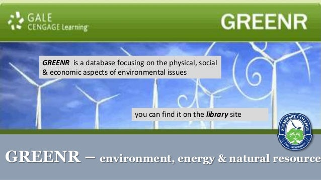 GREENR – environment, energy & natural resource GREENR is a database focusing on the physical, social & economic aspects o...