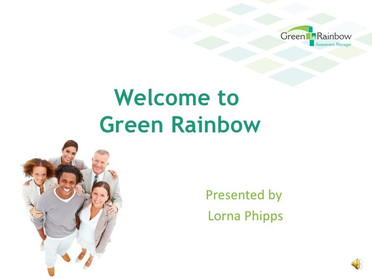 Welcome toGreen Rainbow        Presented by        Lorna Phipps