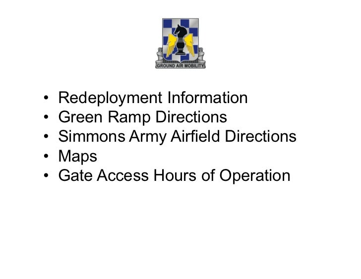 •   Redeployment Information•   Green Ramp Directions•   Simmons Army Airfield Directions•   Maps•   Gate Access Hour...