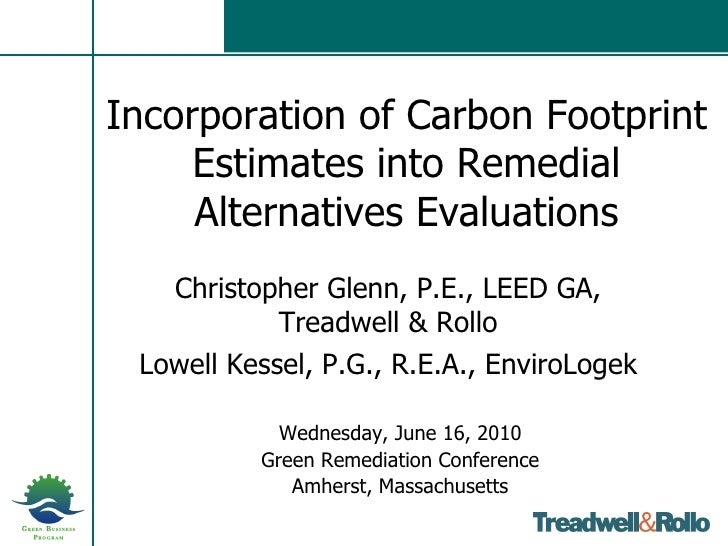 Incorporation of Carbon Footprint Estimates into Remedial Alternatives Evaluations Christopher Glenn, P.E., LEED GA, Tread...