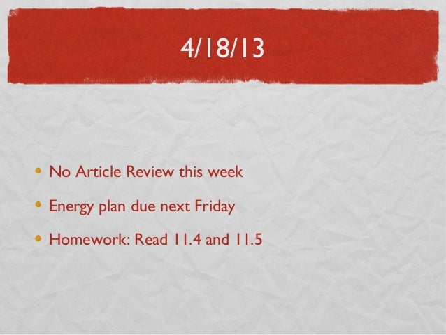 4/18/13No Article Review this weekEnergy plan due next FridayHomework: Read 11.4 and 11.5