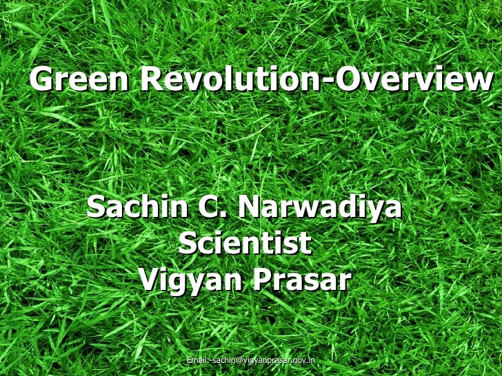 Green Revolution-Overview             Sachin C. Narwadiya                   Scientist                Vigyan Prasar22/06/20...