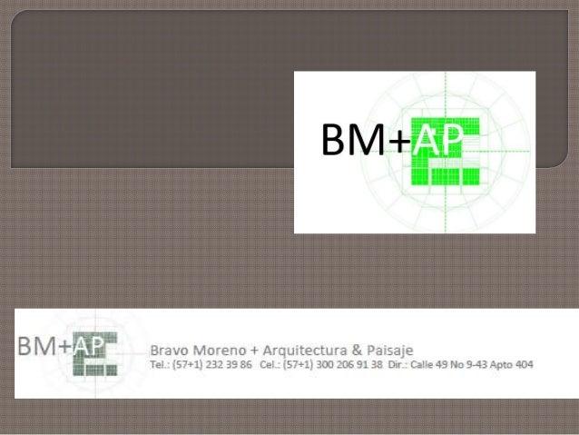 Propuesta Arquitectónica                      Arq. Mauricio Bravo Moreno                      Arq. Ernesto Bravo MorenoArq...