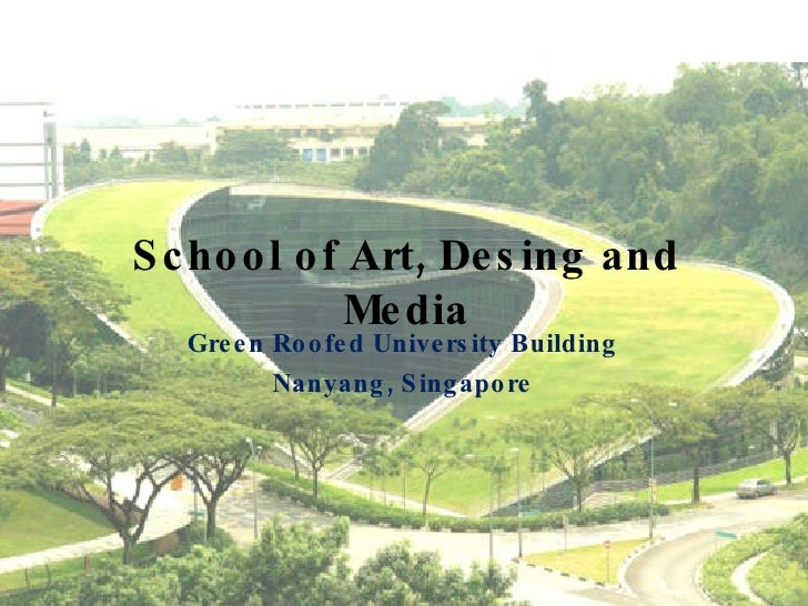 School of Art, Desing and Media Green Roofed University Building Nanyang, Singapore