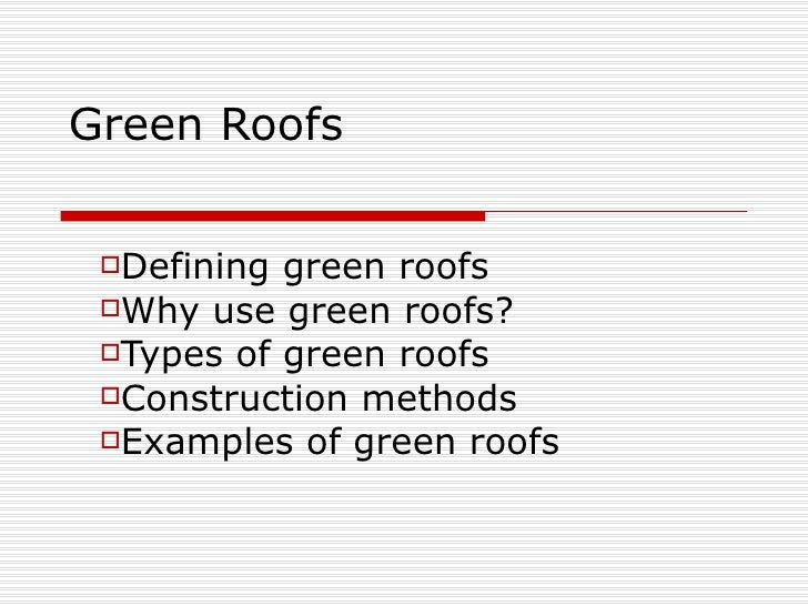 Green Roofs <ul><li>Defining green roofs </li></ul><ul><li>Why use green roofs?  </li></ul><ul><li>Types of green roofs </...