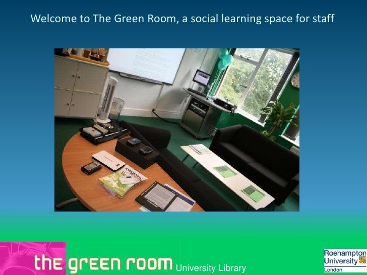 Welcome to The Green Room, a social learning space for staff                                 University Library