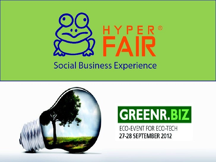 Greenr.biz 2012  GREENR.BIZ is the first online event clearly dedicated to ecological  manufacturing and metropolitan solu...