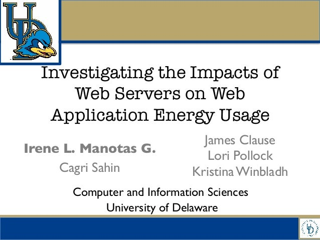 Investigating the Impacts ofWeb Servers on WebApplication Energy UsageComputer and Information SciencesUniversity of Dela...