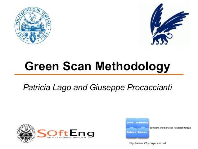 Green Scan Methodology Patricia Lago and Giuseppe Procaccianti http://www.s2group.cs.vu.nl