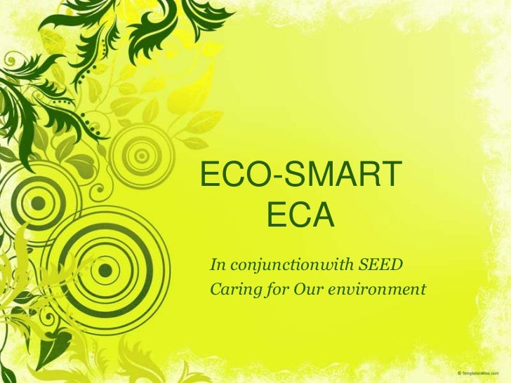 ECO-SMART   ECAIn conjunctionwith SEEDCaring for Our environment