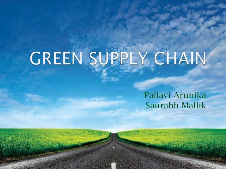 GREEN SUPPLY CHAIN<br />Pallavi Arunika Saurabh Mallik<br />