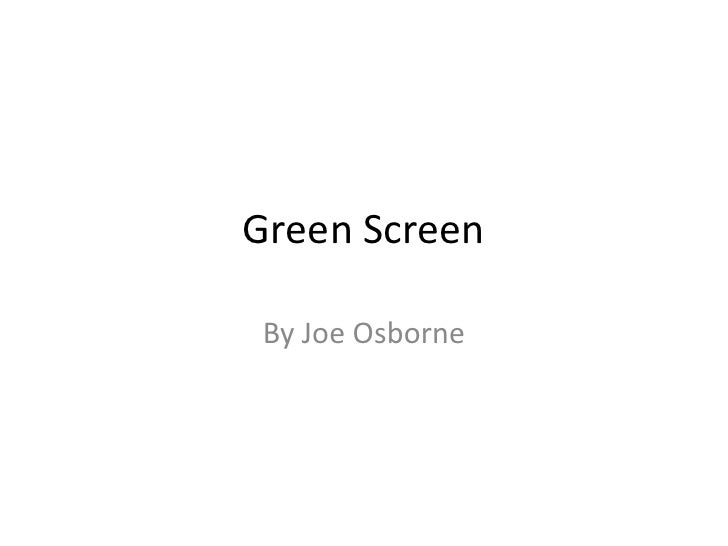 Green ScreenBy Joe Osborne