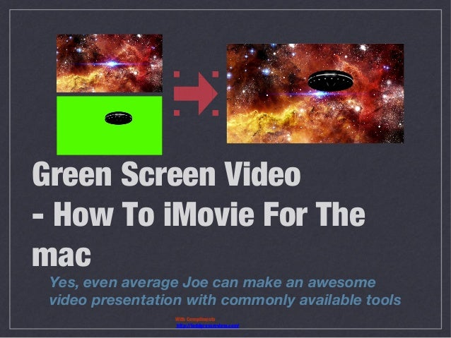 Green Screen Video - How To iMovie For The mac  Yes, even average Joe can make an awesome video presentation with commonly...