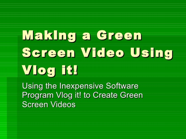 Making a Green Screen Video Using Vlog it! Using the Inexpensive Software Program Vlog it! to Create Green Screen Videos