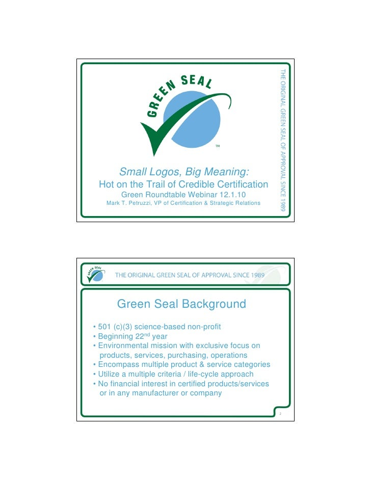 Small Logos, Big Meaning: Hot on the Trail of Credible Certification         Green Roundtable Webinar 12.1.10    Mark T. P...