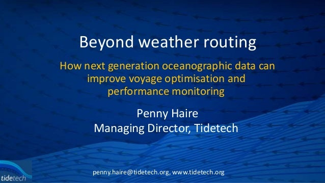 Beyond weather routingHow next generation oceanographic data canimprove voyage optimisation andperformance monitoringpenny...