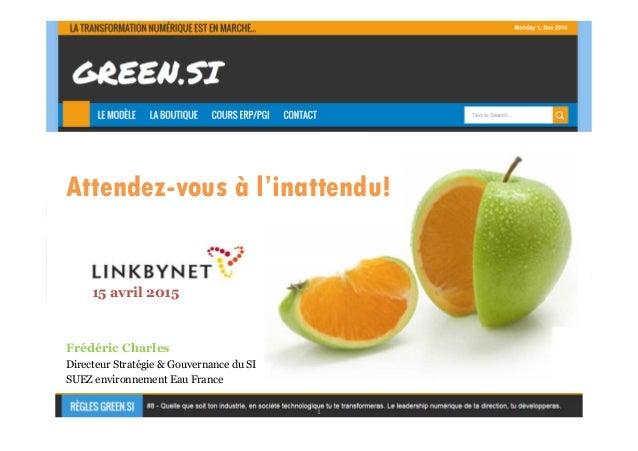 1 Attendez-vous à l'inattendu! Frédéric Charles Directeur Stratégie & Gouvernance du SI SUEZ environnement Eau France 15 a...