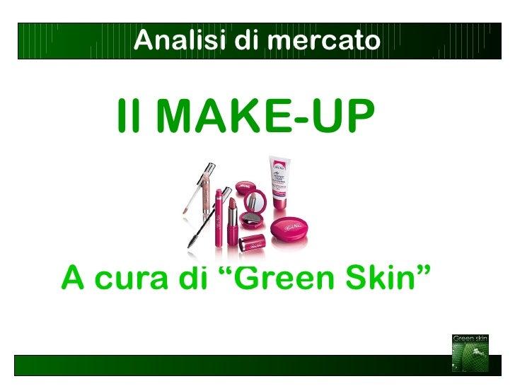 """Analisi di mercato   Il MAKE-UPA cura di """"Green Skin"""""""