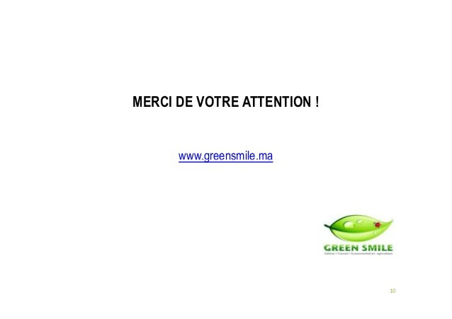 MERCI DE VOTRE ATTENTION ! www.greensmile.ma 10 www.greensmile.ma