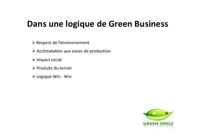 Dans une logique de Green Business Respect de l'environnement Acclimatation aux zones de production Impact social Produits...