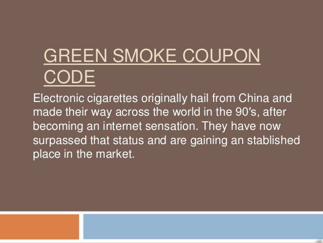 GREEN SMOKE COUPON  CODEElectronic cigarettes originally hail from China andmade their way across the world in the 90′s, a...
