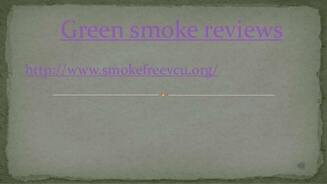 Green smoke reviews http://www.smokefreevcu.org/