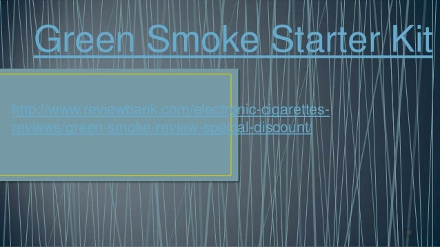 Green Smoke Starter Kit http://www.reviewbank.com/electronic-cigarettes- reviews/green-smoke-review-special-discount/