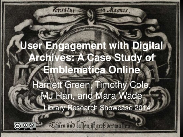 User Engagement with Digital  Archives: A Case Study of  Emblematica Online  Harriett Green, Timothy Cole,  MJ Han, and Ma...