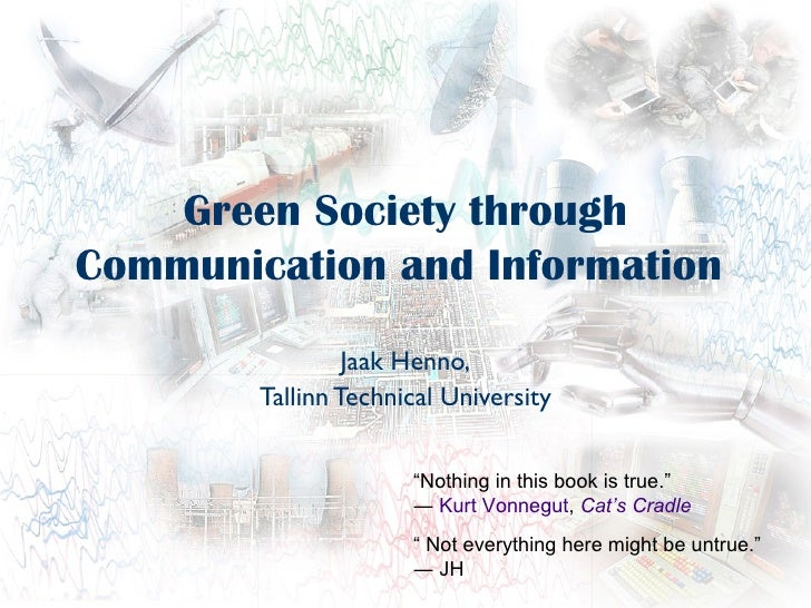 Green Society throughCommunication and Information                 Jaak Henno,        Tallinn Technical University        ...