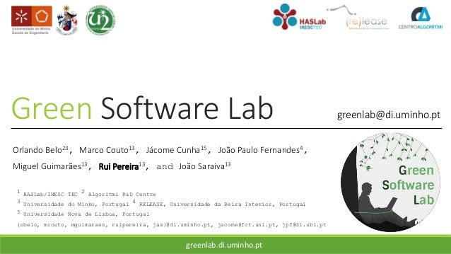 Green Software Lab Orlando Belo23, Marco Couto13, Jácome Cunha15, João Paulo Fernandes4, Miguel Guimarães13, Rui Pereira13...
