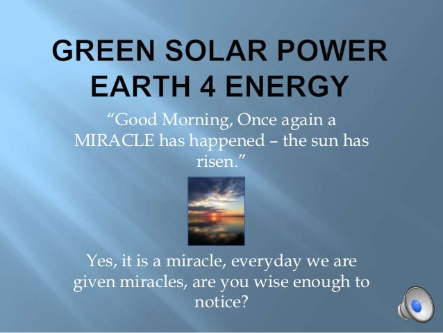 """Good Morning, Once again aMIRACLE has happened – the sun has             risen.""  Yes, it is a miracle, everyday we aregi..."