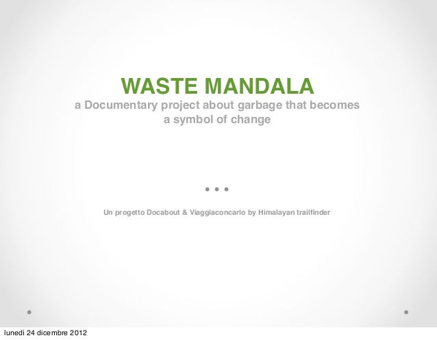 WASTE MANDALA                   a Documentary project about garbage that becomes                                 a symbol ...