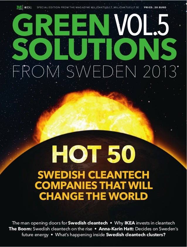 FROM SWEDEN 2013 GREEN SOLUTIONS The man opening doors for Why IKEA invests in cleantech The Boom: Swedish cleantech on th...