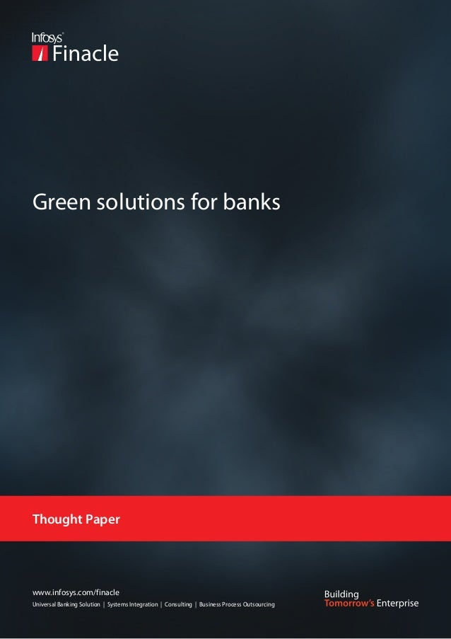 Green solutions for banksThought Paperwww.infosys.com/finacleUniversal Banking Solution | Systems Integration | Consulting...
