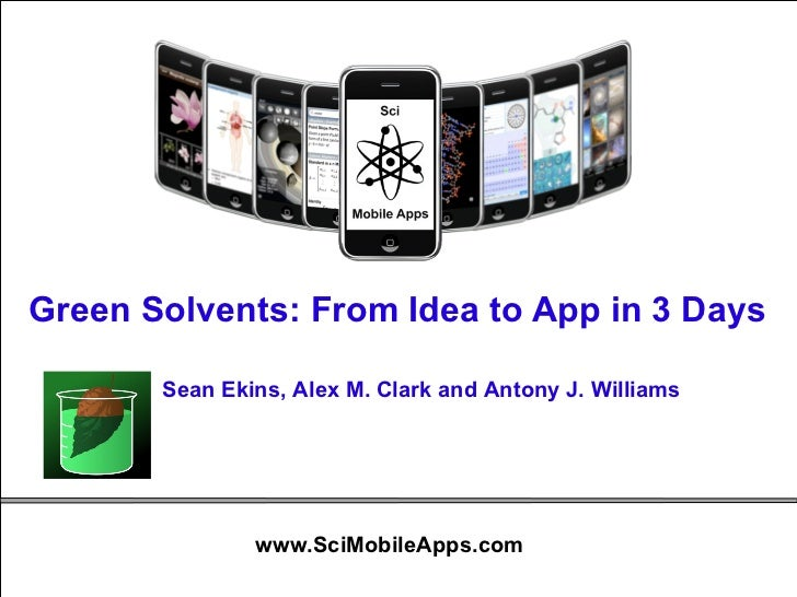 Green Solvents: From Idea to App in 3 Days Sean Ekins, Alex M. Clark and Antony J. Williams