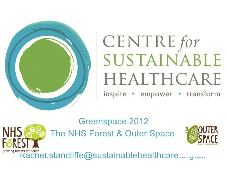 Greenspace 2012 The NHS Forest & Outer Space  Rachel.stancliffe@sustainablehealthcare.org.uk