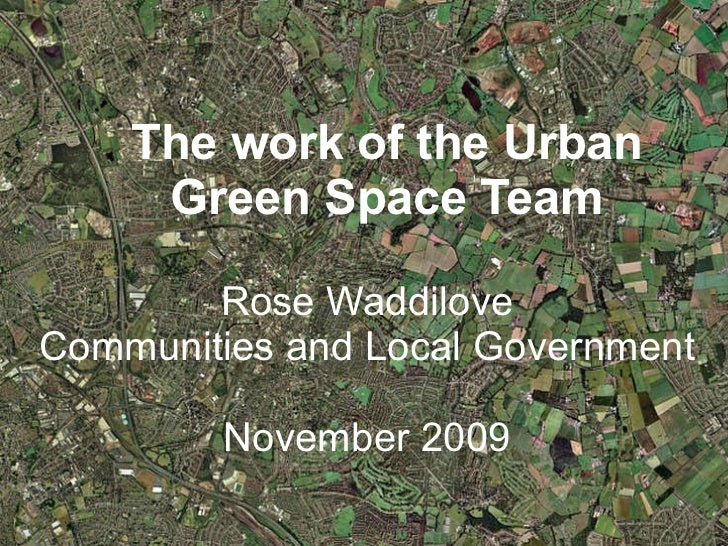 The work of the Urban Green Space Team Rose Waddilove Communities and Local Government November 2009