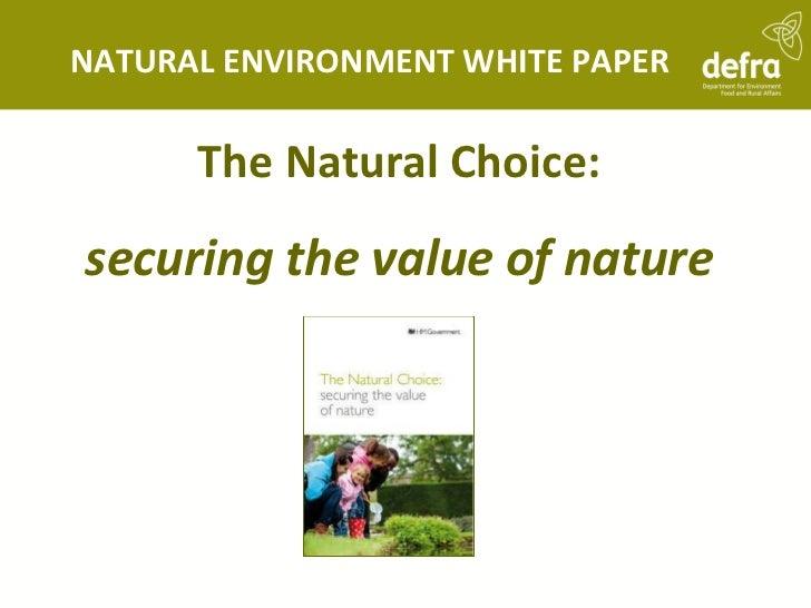 <ul><li>The Natural Choice: </li></ul><ul><li>securing the value of nature </li></ul>NATURAL ENVIRONMENT WHITE PAPER