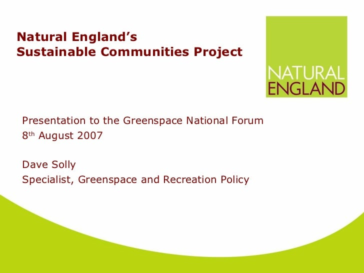 Natural England's  Sustainable Communities Project   Presentation to the Greenspace National Forum 8 th  August 2007 Dave ...