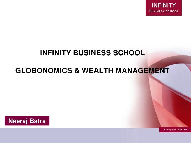 INFINITY BUSINESS SCHOOL    GLOBONOMICS & WEALTH MANAGEMENT     Neeraj Batra                                      Neeraj B...
