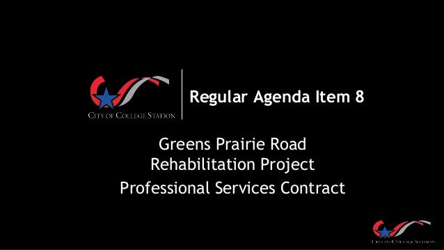 Regular Agenda Item 8 Greens Prairie Road Rehabilitation Project Professional Services Contract
