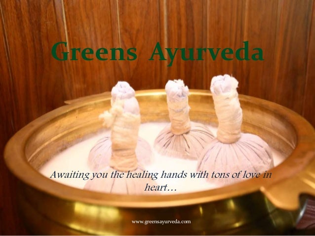Greens Ayurveda Awaiting you the healing hands with tons of love in heart… www.greensayurveda.com