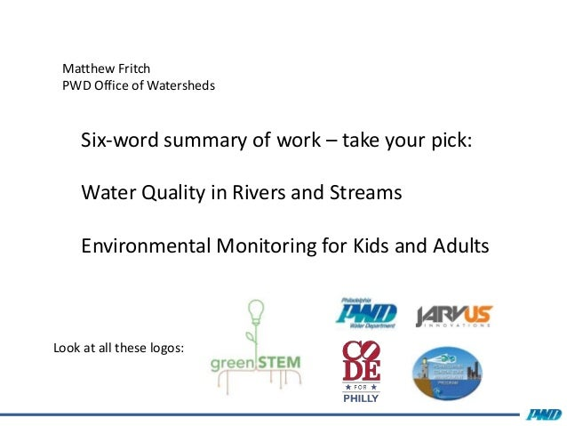 Matthew Fritch PWD Office of Watersheds Look at all these logos: Six-word summary of work – take your pick: Water Quality ...