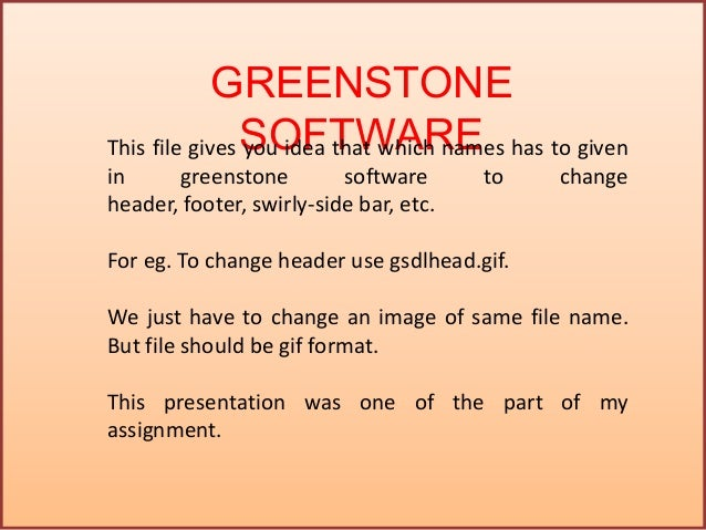 GREENSTONE SOFTWAREThis file gives you idea that which names has to given in greenstone software to change header, footer,...