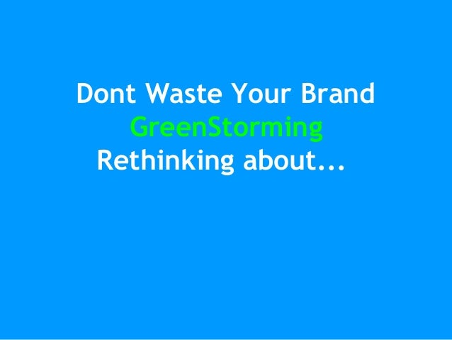 Dont Waste Your Brand GreenStorming Rethinking about...