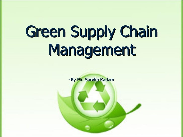 Green Supply Chain Management - By Mr. Sandip Kadam